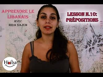 Video thumbnail which shows Hiba Najem with the text: Apprendre le Libanais, Leçon 10: Prépositions